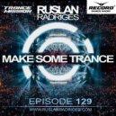 Ruslan Radriges - Make Some Trance 129 (Radio Show)