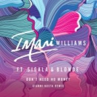 Imani Williams feat. Sigala & Blonde - Don\'t Need No Money (Gianni Kosta Remix)