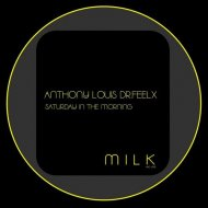 Anthony Louis Feat. Dr. Feelx - Saturday in the Morning  (Original Mix)