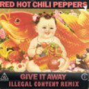 Red Hot Chilli Peppers - Give it Away (ilLegal Content Remix)