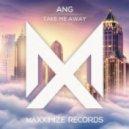 ANG - Take Me Away (Original Mix)