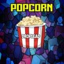 Droplead - Popcorn (Original Mix)