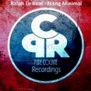 Ralph Le Beat - Fucking Mnml (Original Mix)