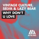 Selva, Vintage Culture, Lazy Bear  - Why Don\'t U Love (Extended Mix)