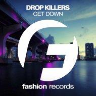 Drop Killers - Get Down (Original Mix)