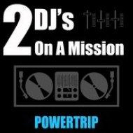 2 DJ\'s On A Mission - Powertrip (Radio Mix)