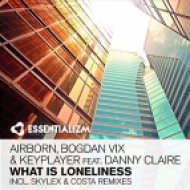 Airborn, Bogdan Vix & KeyPlayer Feat. Danny Claire - What Is Loneliness (Skylex Remix)