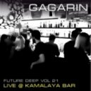 GAGARIN - FUTURE DEEP vol.21 (live@KAMALAYA Bar)