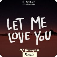 Dj Snake feat.Justin Bieber - Let Me Love You(DJ GLinnfast Remix) (Original Mix)
