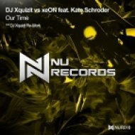 DJ Xquizit vs Xeon ft. Kate Schroder feat. Kate Schroder - Our Time (DJ Xquizit Re-Work)