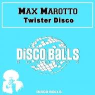 Max Marotto - Twister Disco (Original mix)