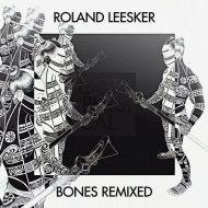 Roland Leesker - Bones (Lessnoise Remix)