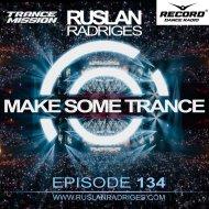 Ruslan Radriges - Make Some Trance 134 (Radio Show)