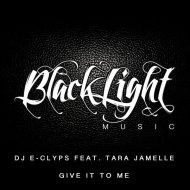 DJ E-Clyps feat. Tara Jamelle - Give It To Me (Extended Blacklight Bass Mix)
