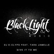 DJ E-Clyps feat. Tara Jamelle  - Give It To Me (Original Extended Mix)