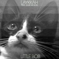 Laykkah & Julie Hicklin - Little Bob (feat. Julie Hicklin)  (Original Mix)