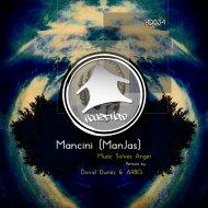 Mancini (ManJas) - Music Solves Anger (Original Mix)