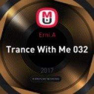 Erni.A - Trance With Me 032 (22.02.2017)