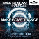 Ruslan Radriges - Make Some Trance 135 ( Radio Show)