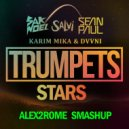 Sak Noel ft Sean Paul vs Karim Mika ft DVVNI - Trumpets Stars (Alex2Rome Mashup) ( Alex2Rome SmashUp)