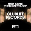 Street Blaster & P.H.A.N.T.O.M - Who Is Ready to Jump (Original Mix)