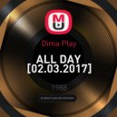 Dima Play - ALL DAY [02.03.2017] ()