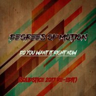 Degrees Of Motion - Do You Want It Right Now (Solidstice 2017 Re - Edit)
