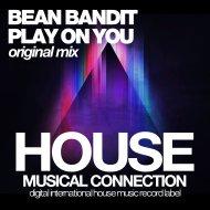 Bean Bandit - Play On You (Original Mix)