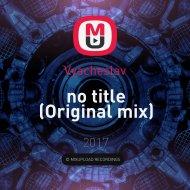 Vyacheslav - no title (Original mix)