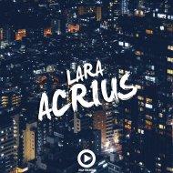 LARA - Acrius  (Original Mix)
