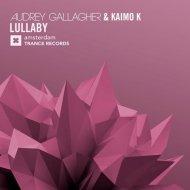 Audrey Gallagher & Kaimo K - Lullaby (Original Mix)