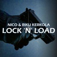 Nico & Riku Kerkola - Lock \'N\' Load  (Original Mix)