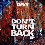 Deks - Don\'t Turn Back  (Original Mix)