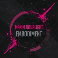 Maxim Aqualight - Embodiment (Original Mix)