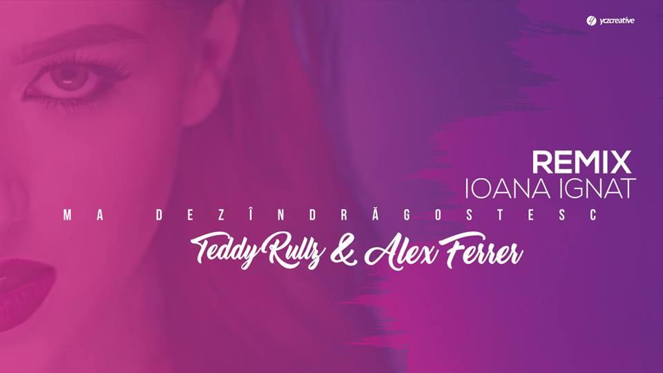 Ioana Ignat  -  Ma Dezindragostesc (TedyRullz & Alex Ferrer Rmx) (TedyRullz & Alex Ferrer Rmx)