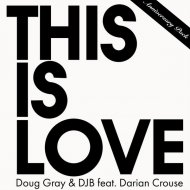 Doug Gray & DJB feat. Darian Crouse - This Is Love (Only Essence\'s Deeper Cut)