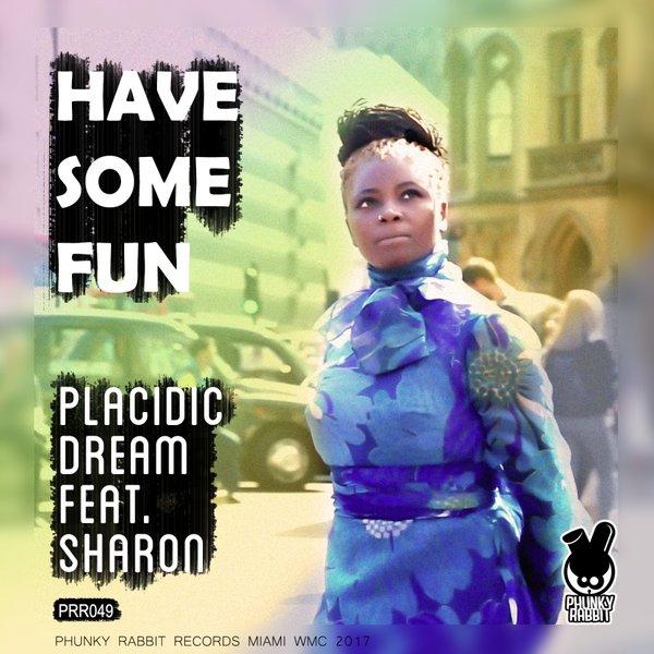 Placidic Dream feat. Sharon - Have Some Fun (Original Mix)