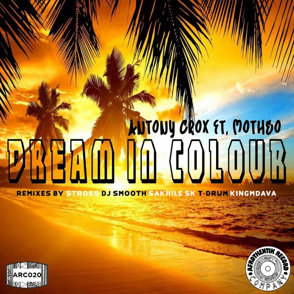 Antony Crox feat. Motheo - Dream In Colour (Stross Uptown Vocal Mix)