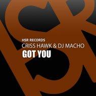 Criss Hawk & DJ Macho - Got You (Original Mix)