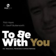 Rob Hayes feat. Geoff Butterworth - To Be With You (Original Mix)