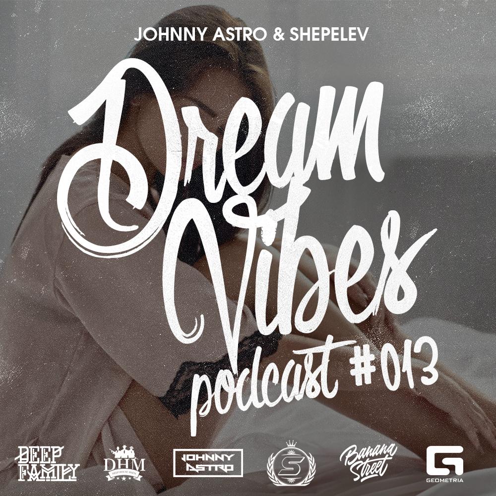 Johnny Astro, Shepelev - Dream Vibes PODCAST #013  (Original Mix)