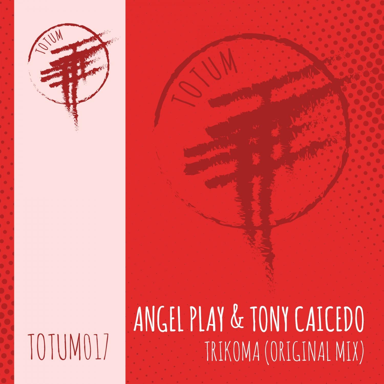 ANGEL PLAY & TONY CAICEDO - Trikoma (Original Mix TOTUM017)