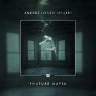 Phuture Mafia - Undisclosed Desire  (Original Mix)
