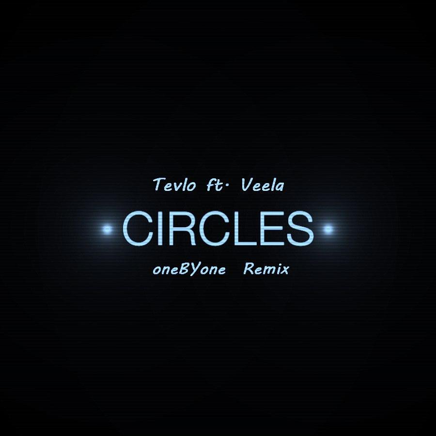 Tevlo feat. Veela  - Circles (oneBYone Remix)