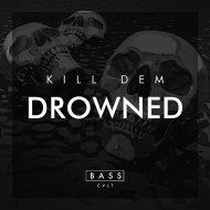 Kill Dem - Drowned  (Original Mix)