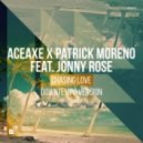 Aceaxe & Patrick Moreno Feat. Jonny Rose - Chasing Love (Downtempo Radio Version)