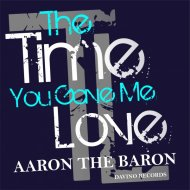 Aaron the Baron - The Time You Gave Me Love (Tequila Sunrise Mix)