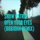 Snow Patrol  - Open Your Eyes (BOBJOHN Remix)