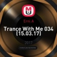 Erni.A - Trance With Me 034 (15.03.17) (original)