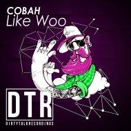 COBAH - LIKE WOO  (Original Mix)